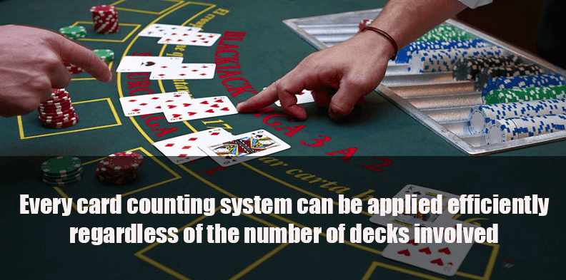 Every card counting system can be applied regardless decks used